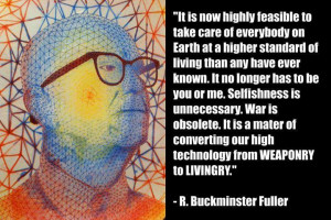 buckminster-fuller-it-is-now-highly-feasible-to-take-care-of-everybody ...