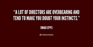 lot of directors are overbearing and tend to make you doubt your ...