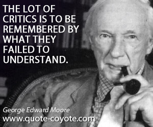 Understand quotes - The lot of critics is to be remembered by what ...