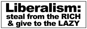 Liberalism Steal Rich Lazy