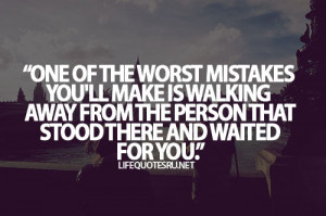 Of The Worst Mistakes You'll Makes Is Walking Away From The Person ...