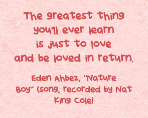 ... thing you'll ever learn is just to love and be loved in return