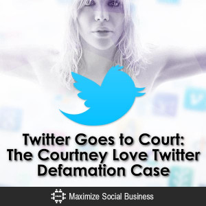 ... -Goes-to-Court-The-Courtney-Love-Twitter-Defamation-Case-V2 copy