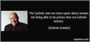 The Catholic men are more upset about women not being able to be ...