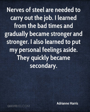 Nerves of steel are needed to carry out the job. I learned from the ...