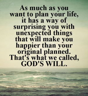 As much as you want to plan your life, it has a way of surprising you ...