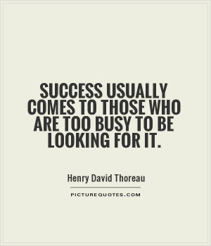 ... -comes-to-those-who-are-too-busy-to-be-looking-for-it-quote-1.jpg