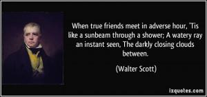 When true friends meet in adverse hour, 'Tis like a sunbeam through a ...