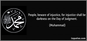 People, beware of injustice, for injustice shall be darkness on the ...