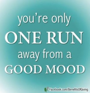 You're only one run away from a good mood.