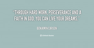 Through hard work, perseverance and a faith in God, you can live your ...
