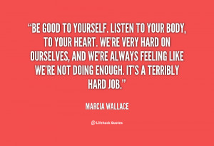 quote-Marcia-Wallace-be-good-to-yourself-listen-to-your-35485.png