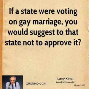 If a state were voting on gay marriage, you would suggest to that ...