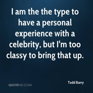 am the the type to have a personal experience with a celebrity, but ...
