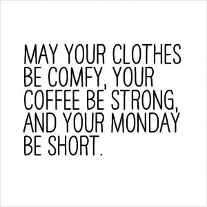 Because squeezing into skinny jeans on a Monday is just . . . ugh.