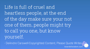 Life is full of cruel and heartless people, at the end of the day make ...