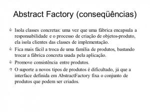 Abstract Factory (conseqüências) Isola classes concretas: uma vez ...