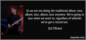 More Ed O'Brien Quotes