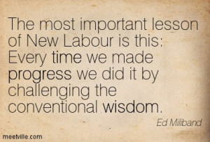 The most important lesson of New Labour is this: every time we made ...