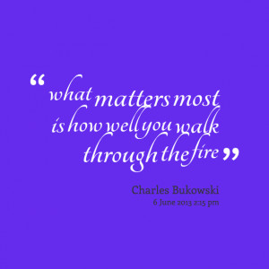 Quotes Picture: what matters most is how well you walk through the ...