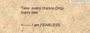 take every chance.drop every fear ----- i am fearless , Pictures