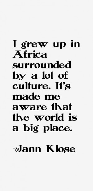grew up in Africa surrounded by a lot of culture. It's made me aware ...