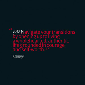 Quotes Picture: 2013: navigate your transitions by opening up to ...