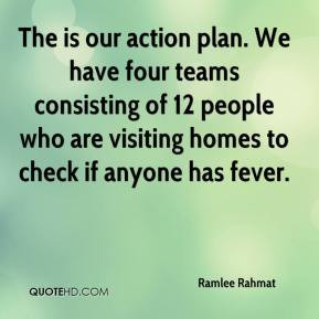 The is our action plan. We have four teams consisting of 12 people who ...