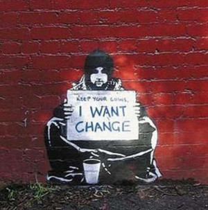 Keep your coins. I want change.