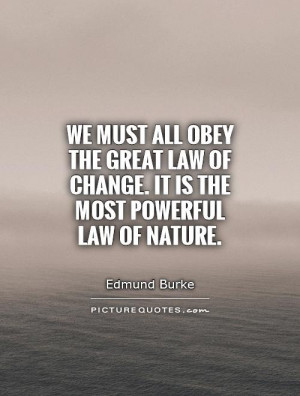 ... obey the great law of change. It is the most powerful law of nature