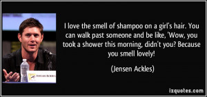 love the smell of shampoo on a girl's hair. You can walk past ...