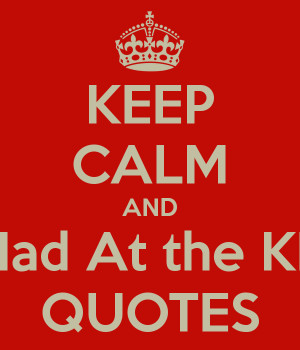 KEEP CALM AND Don't Be Mad At the KEEP CALM QUOTES
