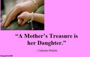 Daughter Quotes: A Mother's treasure is her Daughter - Best sayings ...