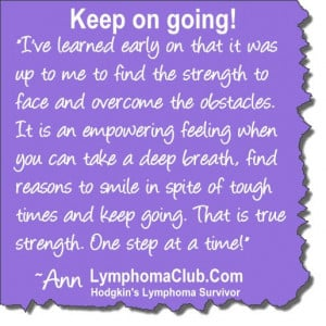Keep on going cancer survivor quote by Ann, Lymphoma Club