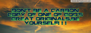don't be a carbon copy of one of god's great originals , Pictures , be ...