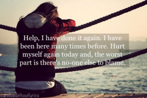 help i have done it again i have been here many times before hurt ...