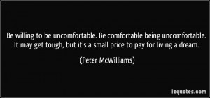 Be willing to be uncomfortable. Be comfortable being uncomfortable. It ...