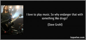 quote-i-love-to-play-music-so-why-endanger-that-with-something-like ...