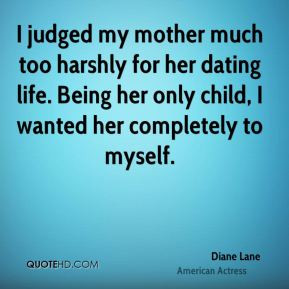 ... for her dating life being her only child i wanted her completely to