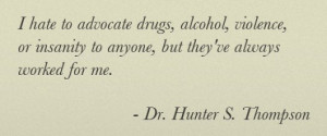 Drugs Alcohol Violence Insanity - Quote