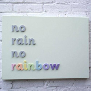No rain... #quotes #rainbow