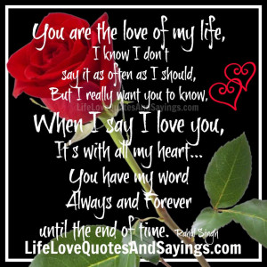 You Are The Love Of My Life..   Love Quotes And SayingsLove Quotes ...