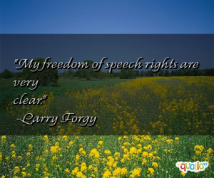 My freedom of speech rights are very clear. -Larry Forgy