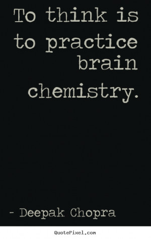 ... with Quote About Inspirational To Think Is To Practice Brain Chemistry