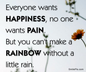 everyone-wants-happiness-no-one-wants-pain-but-you-cant-make-a-rainbow ...