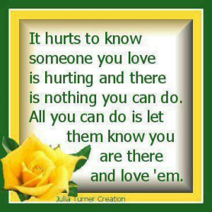 It Hurts To Know Someone You Love