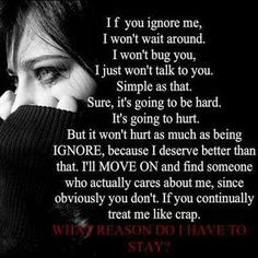 ... being IGNORED, because I deserve better than that. I'LL MOVE ON and