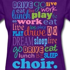 Choir-Music-Quote--Eat-Sleep-Choir--Women-s-T-Shirts.jpg