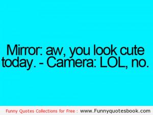 Looking beautiful camera vs mirror - Funny Quotes