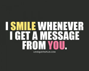 ... Picture Quotes » Smile » I smile whenever I get a message from you